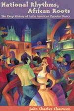 National Rhythms, African Roots : The Deep History of Latin American Popular Dance - John Charles Chasteen