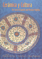 Ceramica y Cultura : The Story of Spanish and Mexican Mayolica