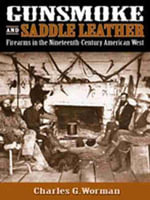 Gunsmoke and Saddle Leather : Firearms in the Nineteenth Century American West - Charles G. Worman