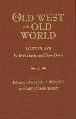 Old West in the Old World : Lost Plays by Bret Harte and Sam Davis - Bret Harte