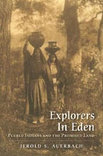 Explorers in Eden : Pueblo Indians and the Promised Land - Jerold S. Auerbach
