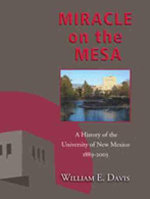 Miracle on the Mesa : A History of the University of New Mexico, 1889-2003 - William E. Davis