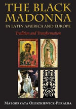 The Black Madonna in Latin America and Europe : Tradition and Transformation - Malgorzata Oleszkiewicz-Peralba