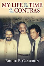 My Life in the Time of the Contras : Carlos Fonseca and the Nicaraguan Revolution - Bruce P. Cameron