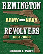 Remington Army and Navy Revolvers 1861-1888 - Donald L. Ware