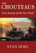 The Chouteaus : First Family of the Fur Trade - Stan Hoig