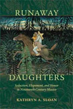 Runaway Daughters : Seduction, Elopement, and Honor in Nineteenth-Century Mexico - Kathryn A. Sloan