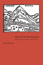 Miners of the Red Mountain : Indian Labor in Potosi, 1545-1650 - Peter Bakewell