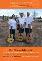 New Mexican Folk Music/Cancionero Del Folklor Nuevomexicano : Treasures of a People/El Tesoro Del Pueblo - Cipriano Frederico Vigil