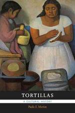 Tortillas : A Cultural History - Paula E. Morton