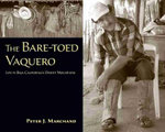 The Bare-Toed Vaquero : Life in Baja California's Desert Mountains - Peter J. Marchand