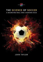 The Science of Soccer : A Bouncing Ball and a Banana Kick - John Taylor