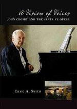 A Vision of Voices : John Crosby and the Santa Fe Opera - Craig A. Smith