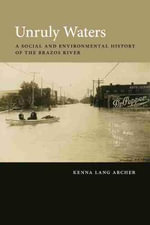 Unruly Waters : A Social and Environmental History of the Brazos River - Kenna Lang Archer