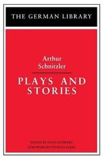 Plays and Stories : Arthur Schnitzler - Arthur Schnitzler