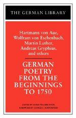 German Poetry from the Beginnings to 1750 : Hartmann von Aue, Wolfram von Eschenbach, Martin Luther,