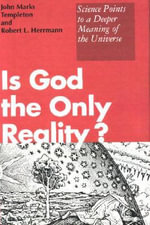Is God the Only Reality? : Science Explores the Mysteries of the Universe - John M. Templeton