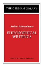 Philosophical Writings : Arthur Schopenhauer - Arthur Schopenhauer