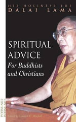 Spiritual Advice for Buddhists and Christians : How the World's Religions Can Come Together - Dalai Lama XIV