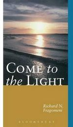 Come to the Light : Invitation to Baptism and Confirmation - Richard N. Fragomeni