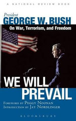 We Will Prevail : President George W. Bush on War, Terrorism and Freedom - George W. Bush