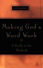Making God's Word Work : A Guide to the Mishnah - Jacob Neusner