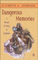 Dangerous Memories : A Mosaic of Mary in Scripture - Elizabeth A. Johnson