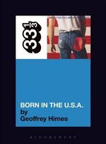 Bruce Springsteen's Born in the USA : 33 1/3 - Geoffrey Himes