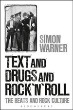 Text and Drugs and Rock 'n' Roll : The Beats and Rock Culture - Simon Warner