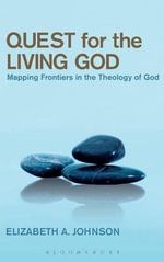 Quest for the Living God : Mapping Frontiers in the Theology of God - Elizabeth A. Johnson