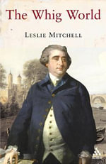 The Whig World : 1760-1837 - Leslie Mitchell