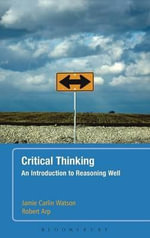 Critical Thinking : An Introduction to Reasoning Well - Jamie Carlin Watson
