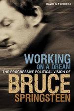 Working on a Dream : The Progressive Political Vision of Bruce Springsteen : The Progressive Political Vision of Bruce Springsteen - David Masciotra
