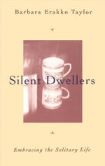 Silent Dwellers : Embracing the Solitary Life - Barbara Erakko Taylor