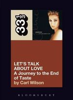 Celine Dion Let's Talk About Love : A Journey to the End of Taste - Carl Wilson
