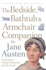 Jane Austen: A Bedside, Bathtub and Armchair Companion :  A Bedside, Bathtub and Armchair Companion - Carol J. Adams