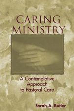 Caring Ministry : A Contemplative Approach to Pastoral Care - Sarah A Butler