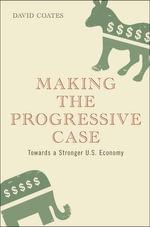 Making the Progressive Case : Towards a Stronger U.S. Economy - David Coates