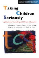 Taking Children Seriously : Applications of Counselling and Therapy in Education - Steve Decker