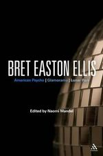 Bret Easton Ellis : American Psycho, Glamorama, Lunar Park (Continuum Studies in Contemporary North American Fiction)