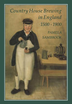 Country House Brewing in England, 1500-1900 - Pamela Sambrook