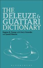 The Deleuze and Guattari Dictionary : Key Concepts in Philosophy - Eugene B. Young