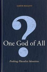 One God of All? : Probing Pluralist Identities - Garth L. Hallett