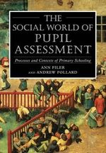 The Social World of Pupil Assessment : Process and Contexts of Primary Schooling - Ann Filer
