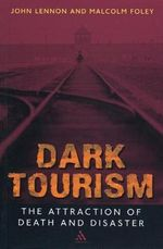 Dark Tourism : Tourism - Malcolm Foley