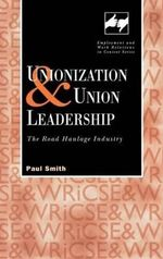 Unionization and Union Leadership : The Road Haulage Industry - Paul Anthony Smith
