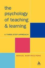 The Psychology of Teaching and Learning : A Three Step Approach - Manuel Martinez-Pons