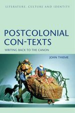 Post-colonial Con-texts : Writing Back to the Canon - John Thieme