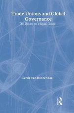 Trade Unions and Global Governance : The Debate on a Social Clause - Gerda van Roozendaal