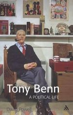 Tony Benn : A Political Life - David Powell